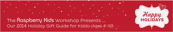Raspberry Kids 2014 Gift Guide Little Kids