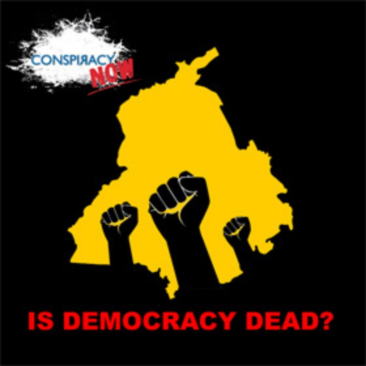 Conspiracy Now: Is Democracy Dead?